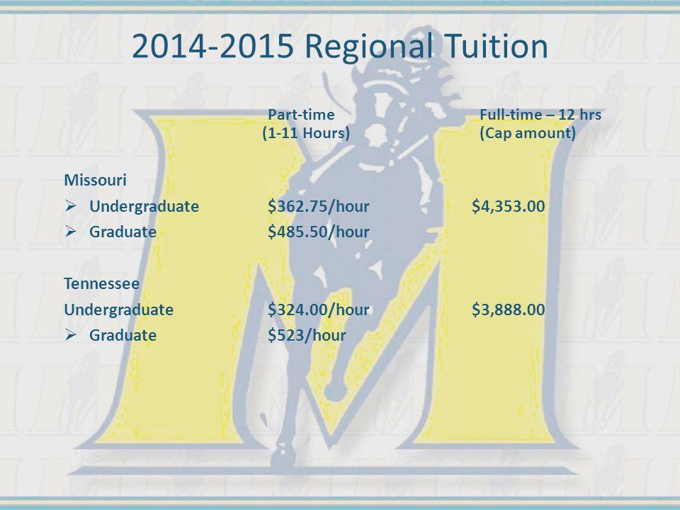 2014-2015 Regional Tuition Part-time Full-time – 12 hrs (1-11 Hours) (Cap amount) Missouri  Undergraduate$362.75/hour$4,353.00  Graduate$485.50/hour