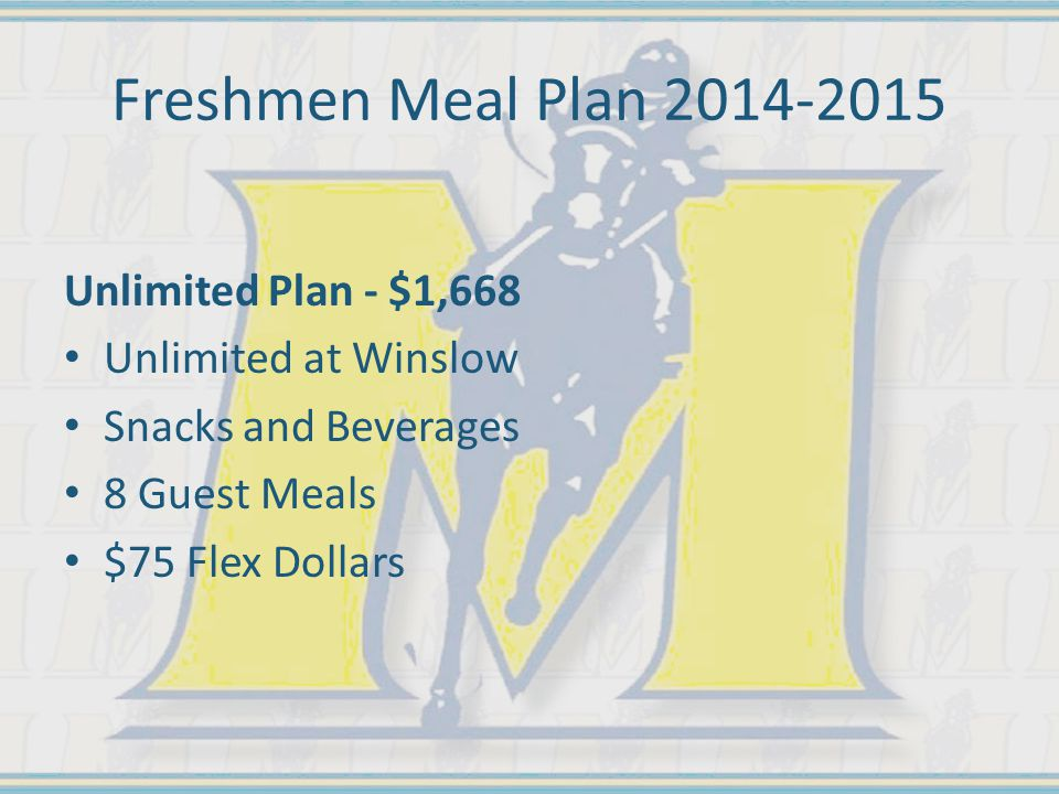 Freshmen Meal Plan 2014-2015 Unlimited Plan - $1,668 Unlimited at Winslow Snacks and Beverages 8 Guest Meals $75 Flex Dollars