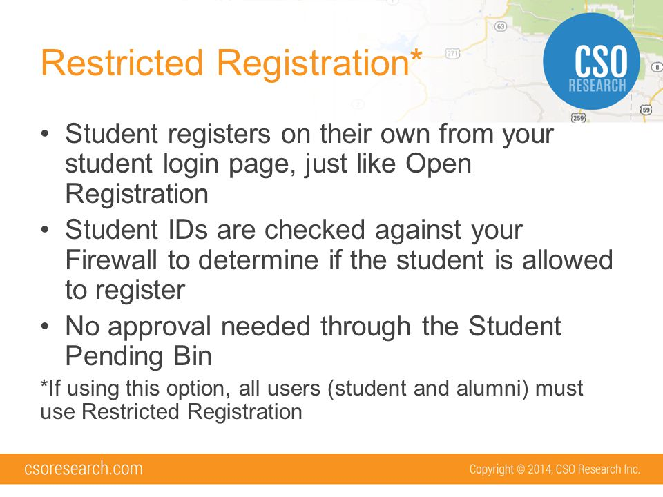 No Registration Student accounts are created via a student upload Student will be prompted to complete their profile when they log in the first time using the username and password created during the upload process