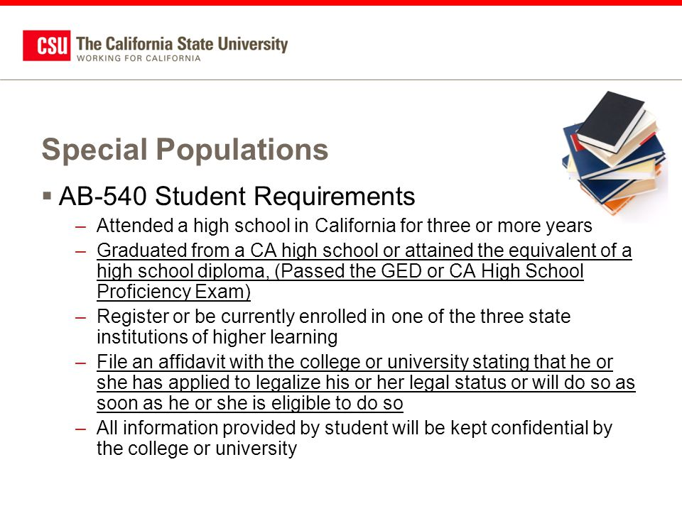 Special Populations  AB-540 Student Requirements –Attended a high school in California for three or more years –Graduated from a CA high school or at