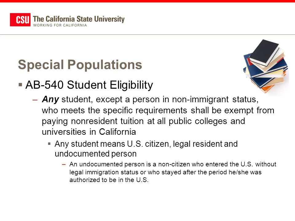 Special Populations  AB-540 Student Eligibility –Any student, except a person in non-immigrant status, who meets the specific requirements shall be e