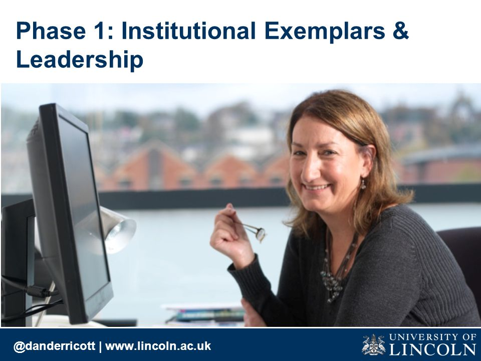 @danderricott | www.lincoln.ac.uk Phase 1: Institutional Exemplars & Leadership