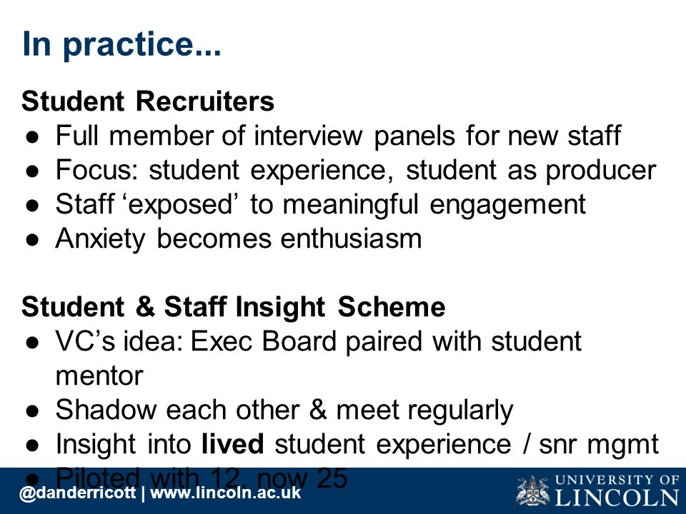 Student Recruiters ●Full member of interview panels for new staff ●Focus: student experience, student as producer ●Staff 'exposed' to meaningful engag