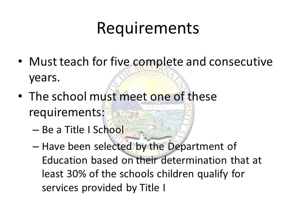 Requirements Must teach for five complete and consecutive years.