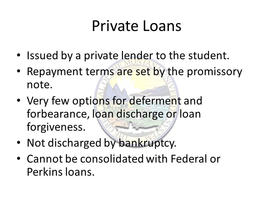 Private Loans Issued by a private lender to the student.