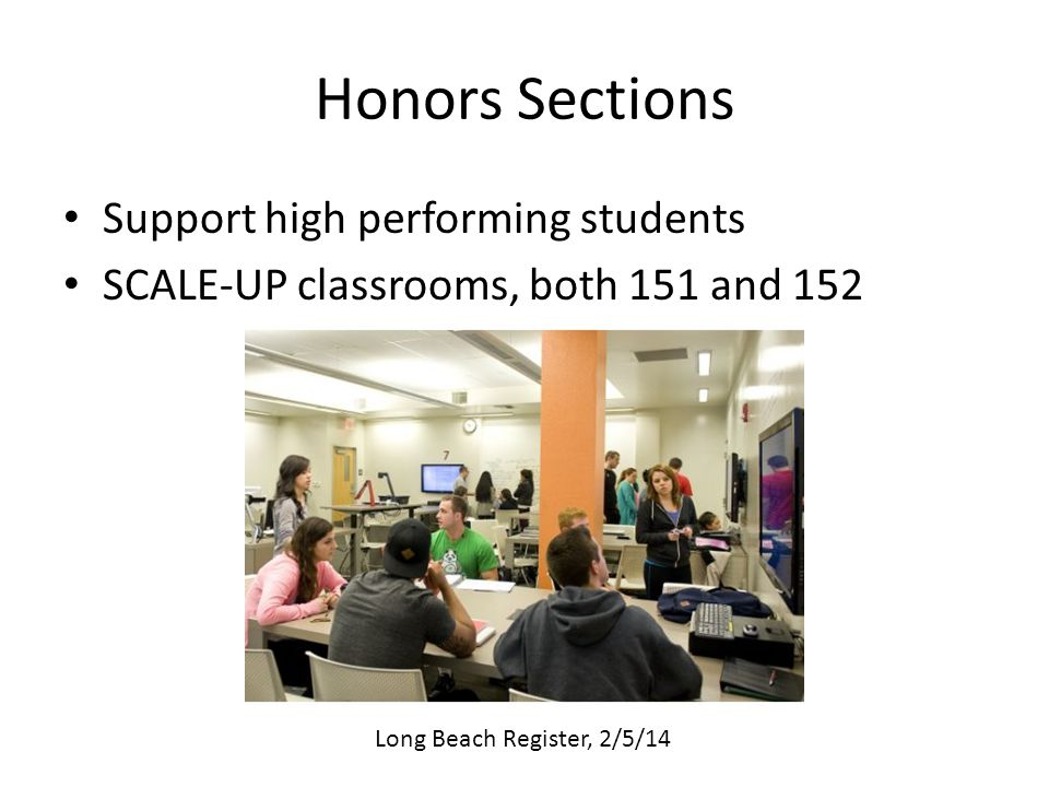 Honors Sections Support high performing students SCALE-UP classrooms, both 151 and 152 Long Beach Register, 2/5/14