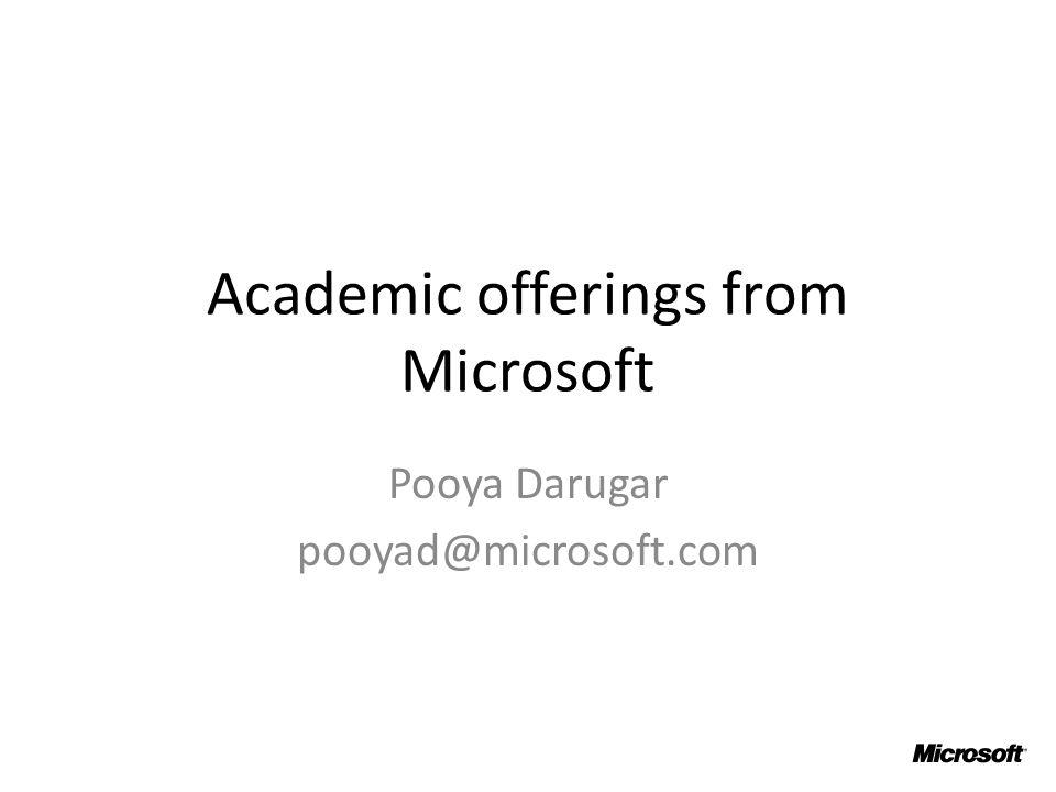 Academic offerings from Microsoft Pooya Darugar pooyad@microsoft.com