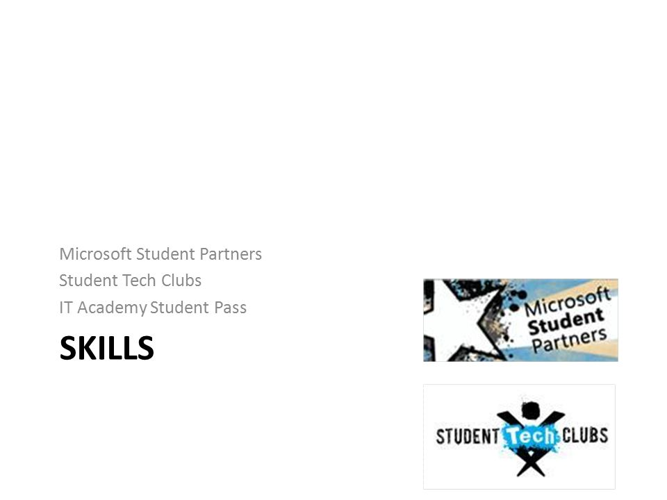 SKILLS Microsoft Student Partners Student Tech Clubs IT Academy Student Pass