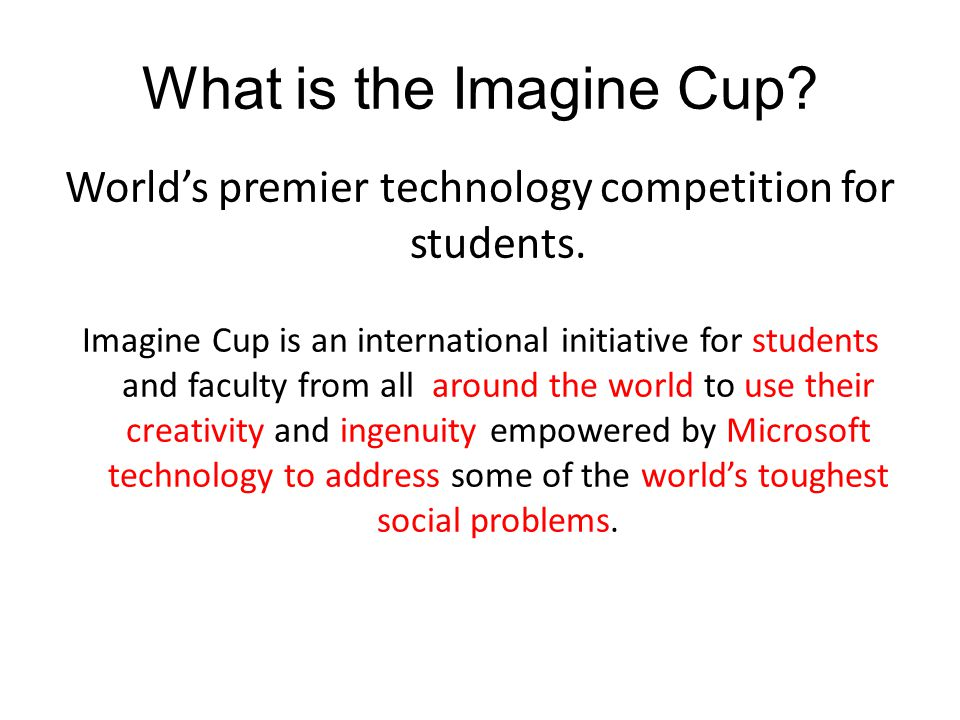 What is the Imagine Cup. World's premier technology competition for students.