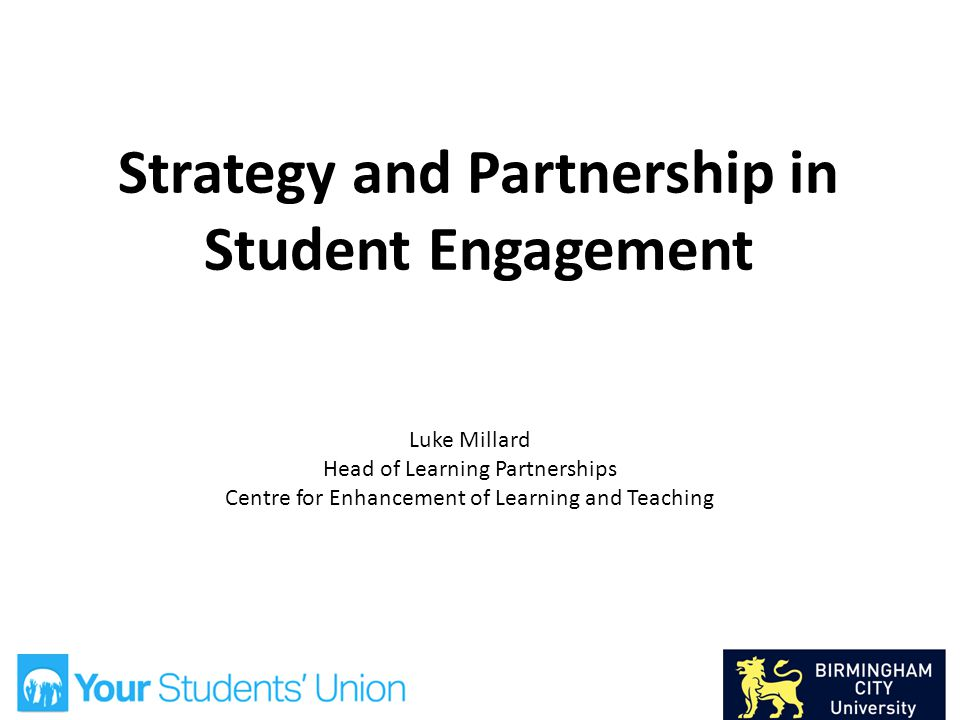 Strategy and Partnership in Student Engagement Luke Millard Head of Learning Partnerships Centre for Enhancement of Learning and Teaching