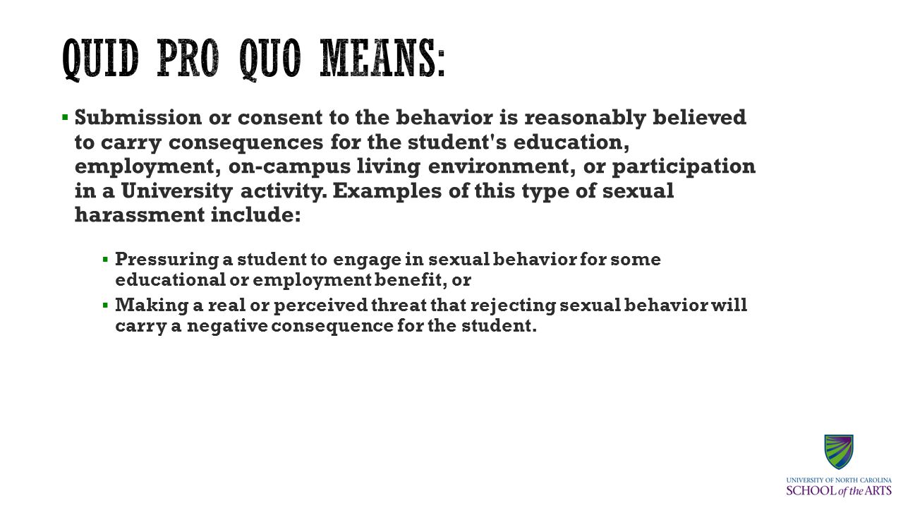  Submission or consent to the behavior is reasonably believed to carry consequences for the student s education, employment, on-campus living environment, or participation in a University activity.