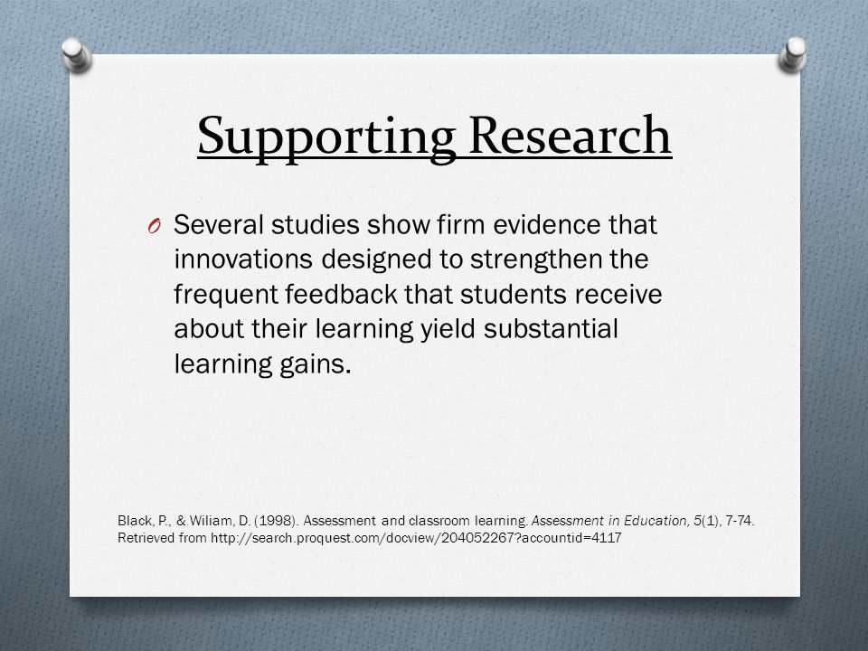 Supporting Research O Several studies show firm evidence that innovations designed to strengthen the frequent feedback that students receive about the