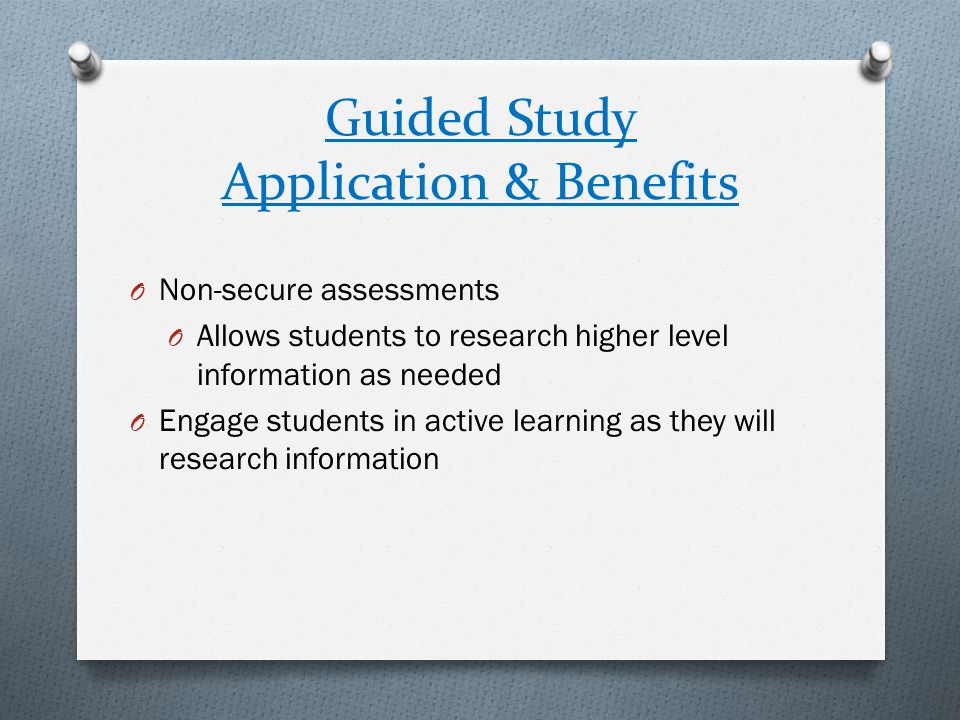 Guided Study Application & Benefits O Non-secure assessments O Allows students to research higher level information as needed O Engage students in act