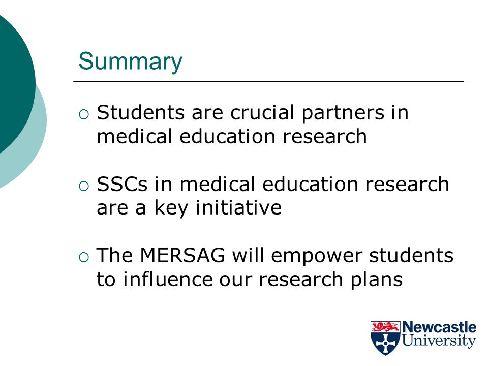 Summary  Students are crucial partners in medical education research  SSCs in medical education research are a key initiative  The MERSAG will empower students to influence our research plans