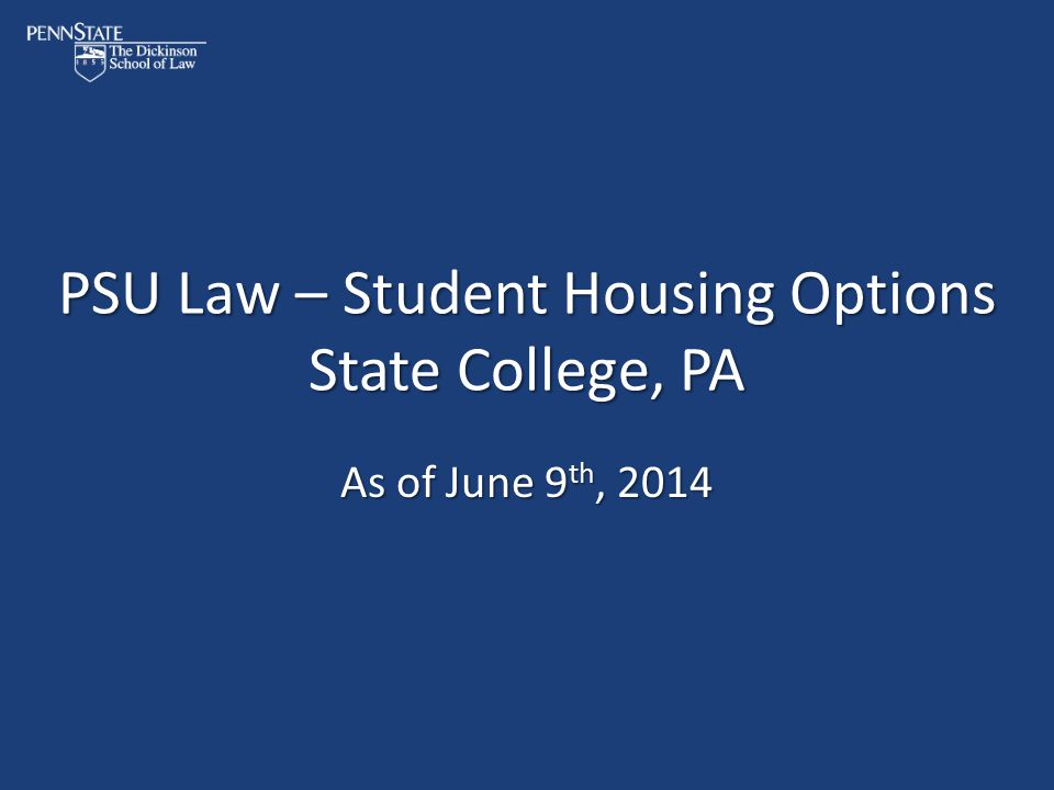 PSU Law – Student Housing Options State College, PA As of June 9 th, 2014