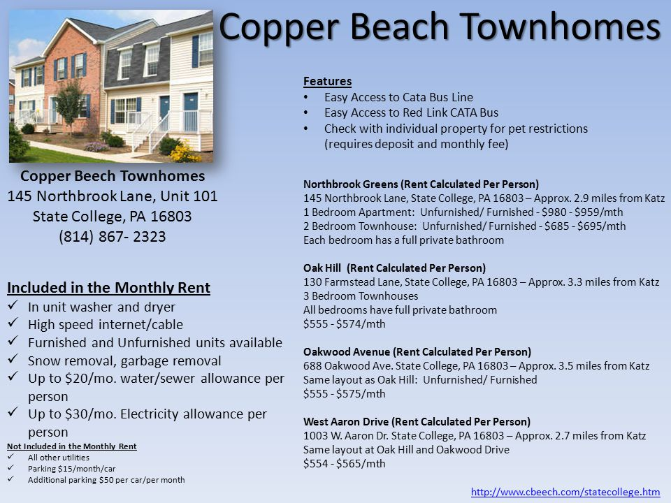 Copper Beach Townhomes Features Easy Access to Cata Bus Line Easy Access to Red Link CATA Bus Check with individual property for pet restrictions (requires deposit and monthly fee) Included in the Monthly Rent In unit washer and dryer High speed internet/cable Furnished and Unfurnished units available Snow removal, garbage removal Up to $20/mo.