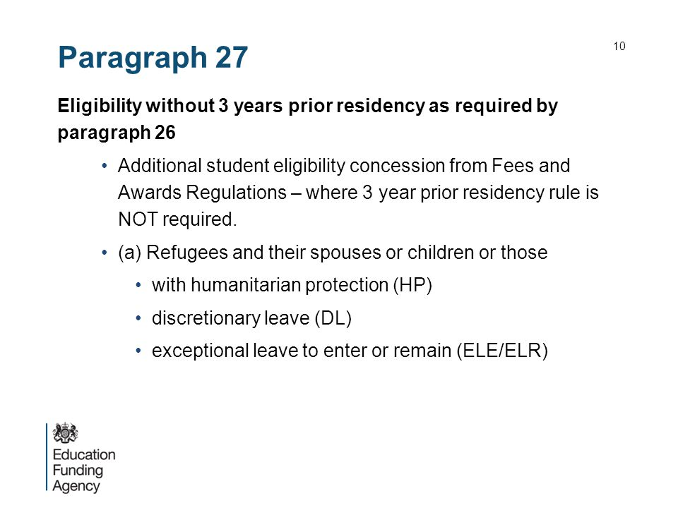 Paragraph 27 Eligibility without 3 years prior residency as required by paragraph 26 Additional student eligibility concession from Fees and Awards Regulations – where 3 year prior residency rule is NOT required.