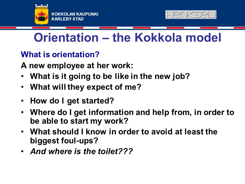 KOKKOLAN KAUPUNKI KARLEBY STAD Orientation – the Kokkola model What is orientation.