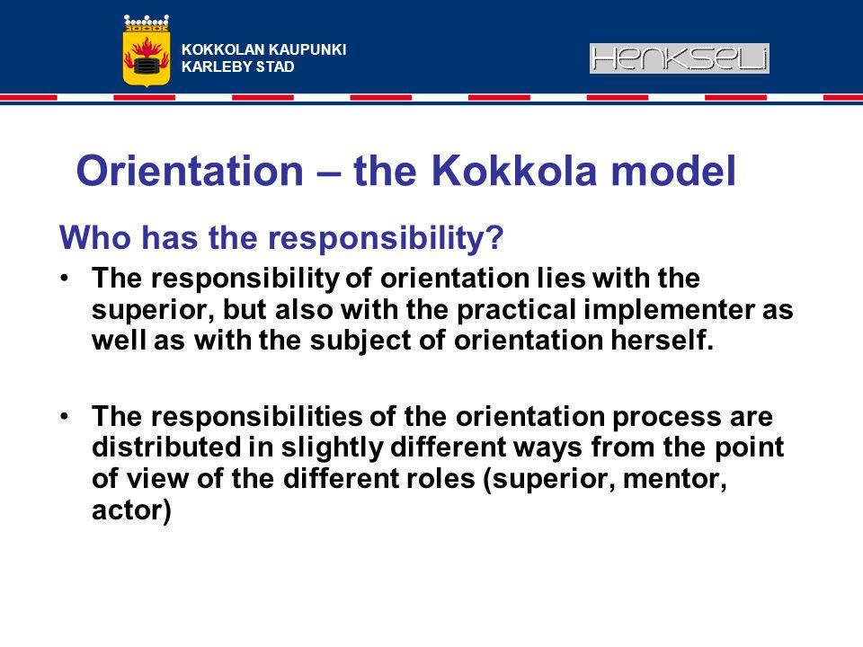 KOKKOLAN KAUPUNKI KARLEBY STAD Orientation – the Kokkola model Who has the responsibility.