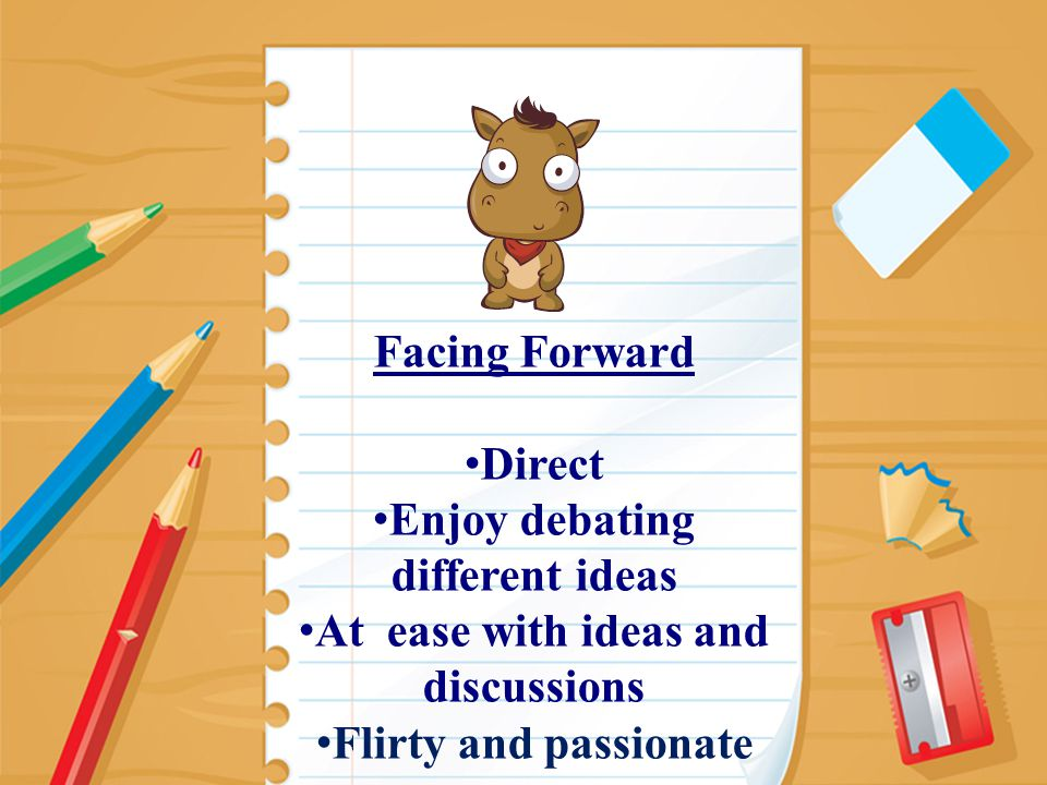 12 Facing Forward Direct Enjoy debating different ideas At ease with ideas and discussions Flirty and passionate