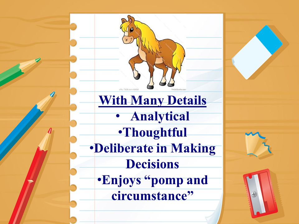 13 With Many Details Analytical Thoughtful Deliberate in Making Decisions Enjoys pomp and circumstance
