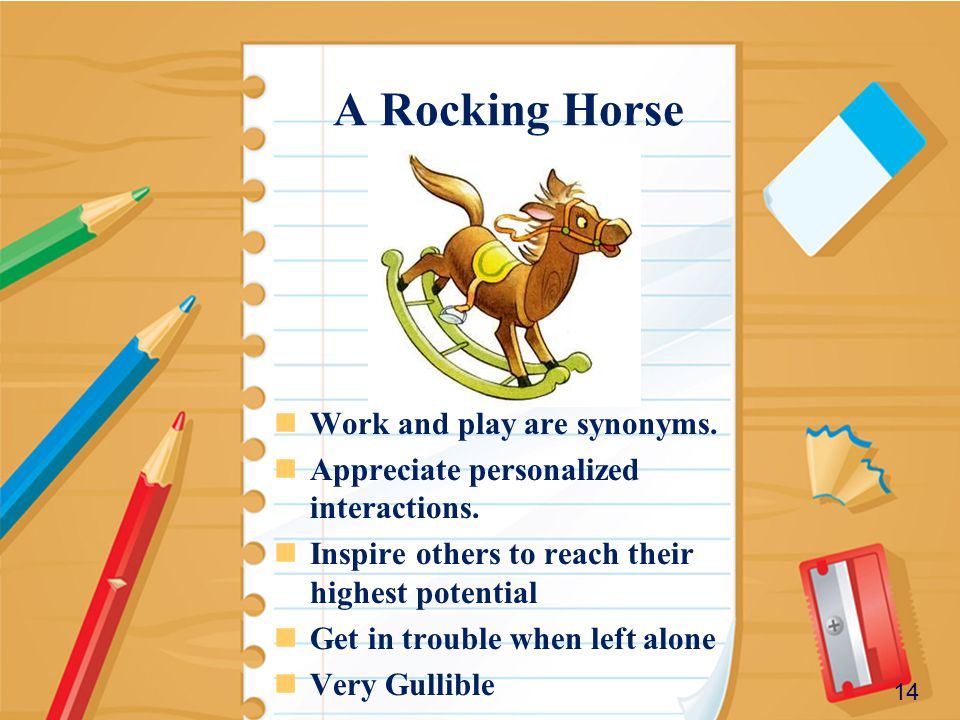 A Rocking Horse Work and play are synonyms. Appreciate personalized interactions.