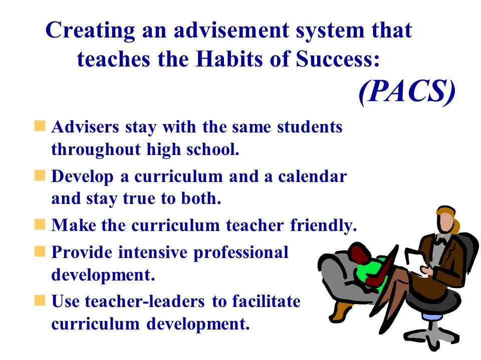 Creating an advisement system that teaches the Habits of Success: Advisers stay with the same students throughout high school.