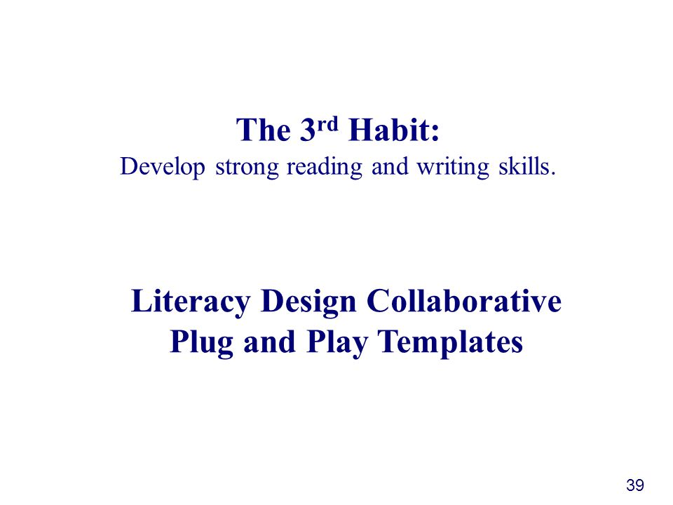 The 3 rd Habit: Develop strong reading and writing skills.