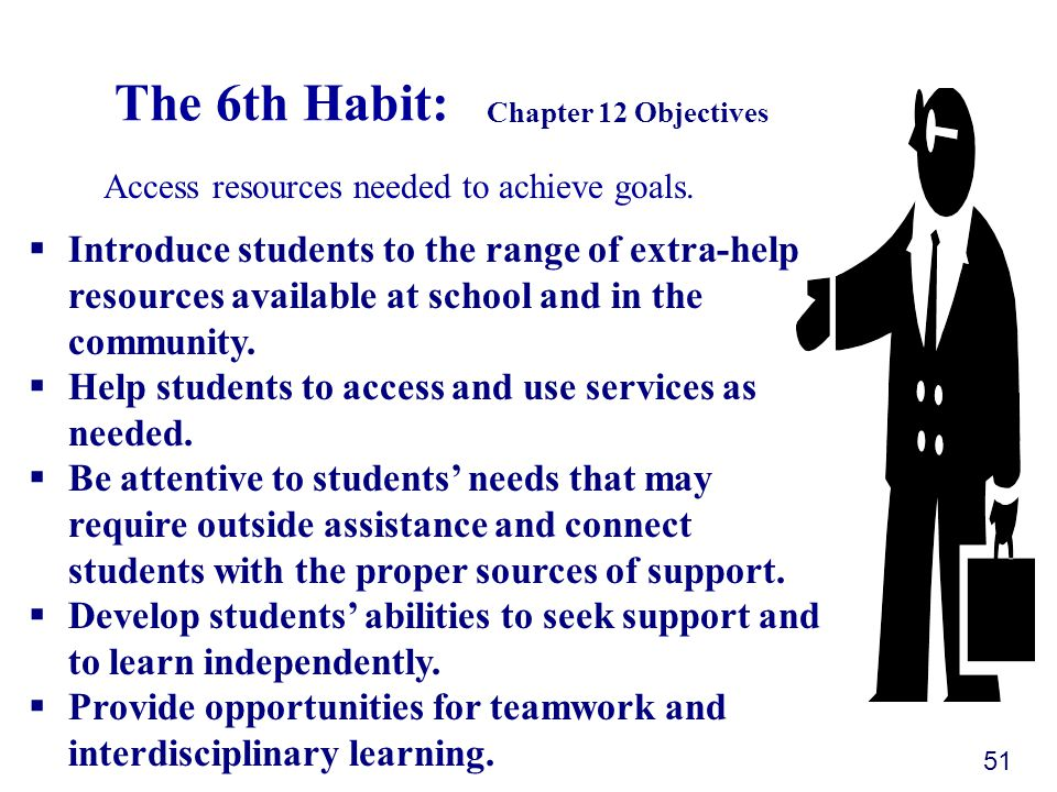 The 6th Habit: Access resources needed to achieve goals.