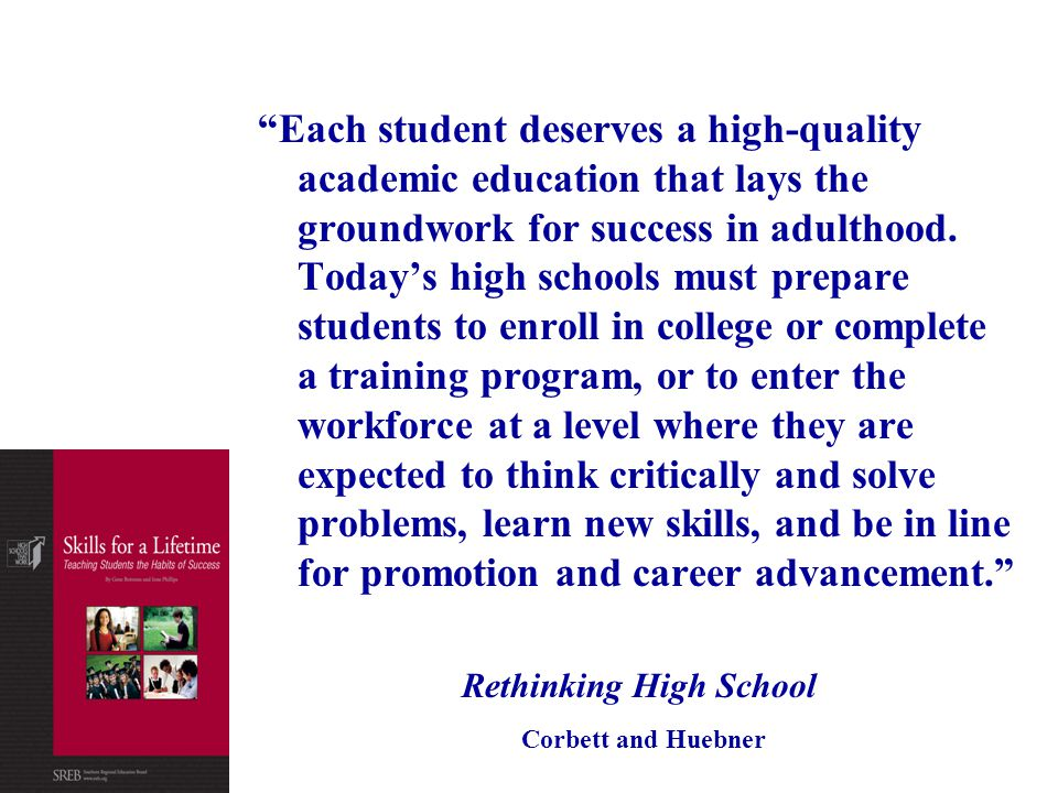 """Each student deserves a high-quality academic education that lays the groundwork for success in adulthood. Today's high schools must prepare students"