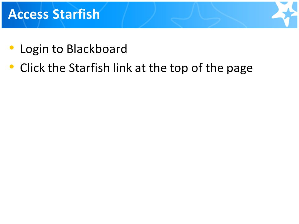 Access Starfish Login to Blackboard Click the Starfish link at the top of the page
