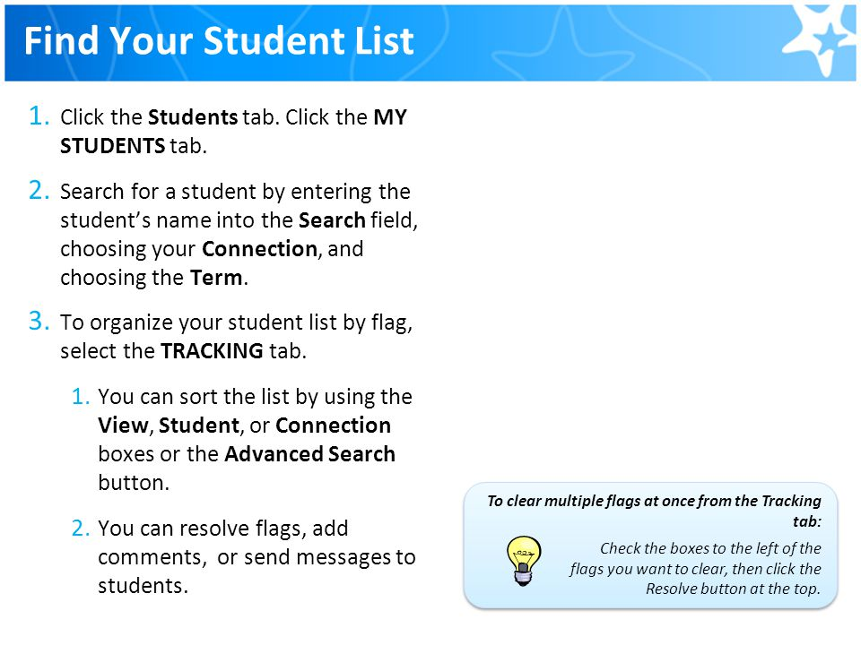 Find Your Student List 1. Click the Students tab. Click the MY STUDENTS tab. 2. Search for a student by entering the student's name into the Search fi