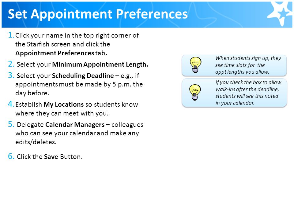 Set Appointment Preferences 1. Click your name in the top right corner of the Starfish screen and click the Appointment Preferences tab. 2. Select you