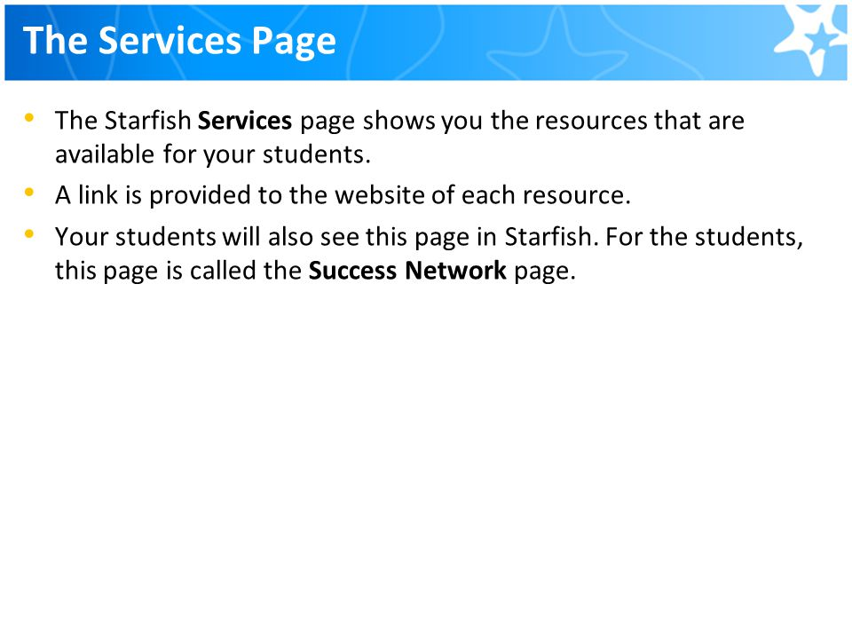 The Services Page The Starfish Services page shows you the resources that are available for your students. A link is provided to the website of each r