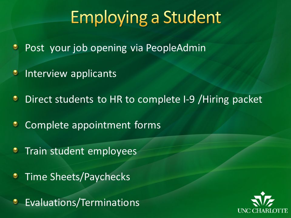 Post your job opening via PeopleAdmin Interview applicants Direct students to HR to complete I-9 /Hiring packet Complete appointment forms Train stude
