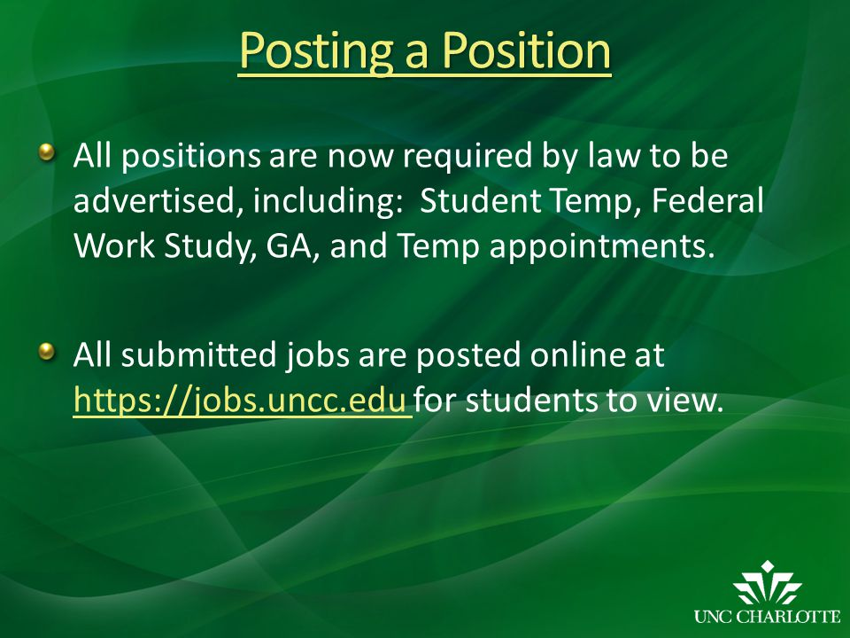 All positions are now required by law to be advertised, including: Student Temp, Federal Work Study, GA, and Temp appointments.