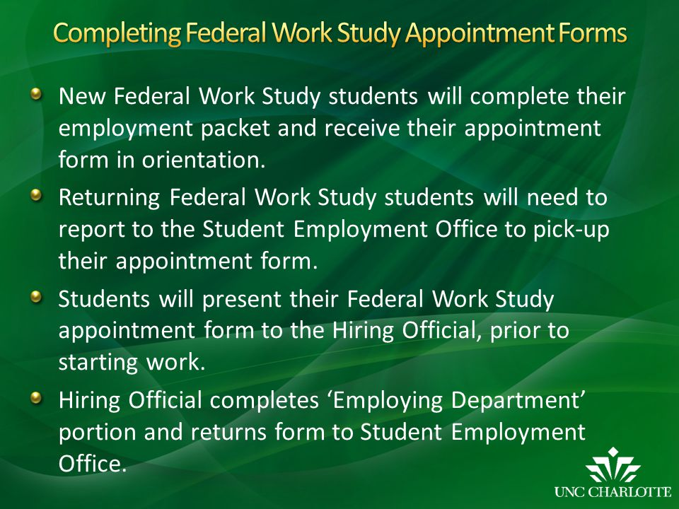 New Federal Work Study students will complete their employment packet and receive their appointment form in orientation.