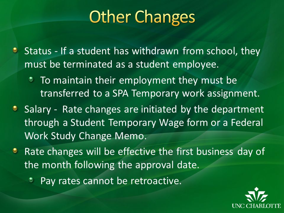 Status - If a student has withdrawn from school, they must be terminated as a student employee. To maintain their employment they must be transferred