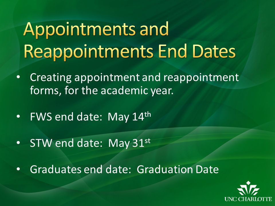 Creating appointment and reappointment forms, for the academic year. FWS end date: May 14 th STW end date: May 31 st Graduates end date: Graduation Da