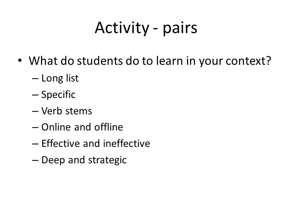 Activity - pairs What do students do to learn in your context.