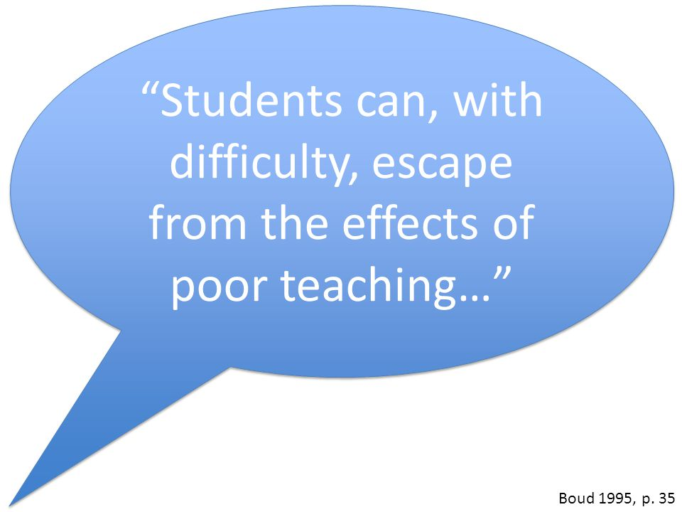 Students can, with difficulty, escape from the effects of poor teaching… Boud 1995, p. 35