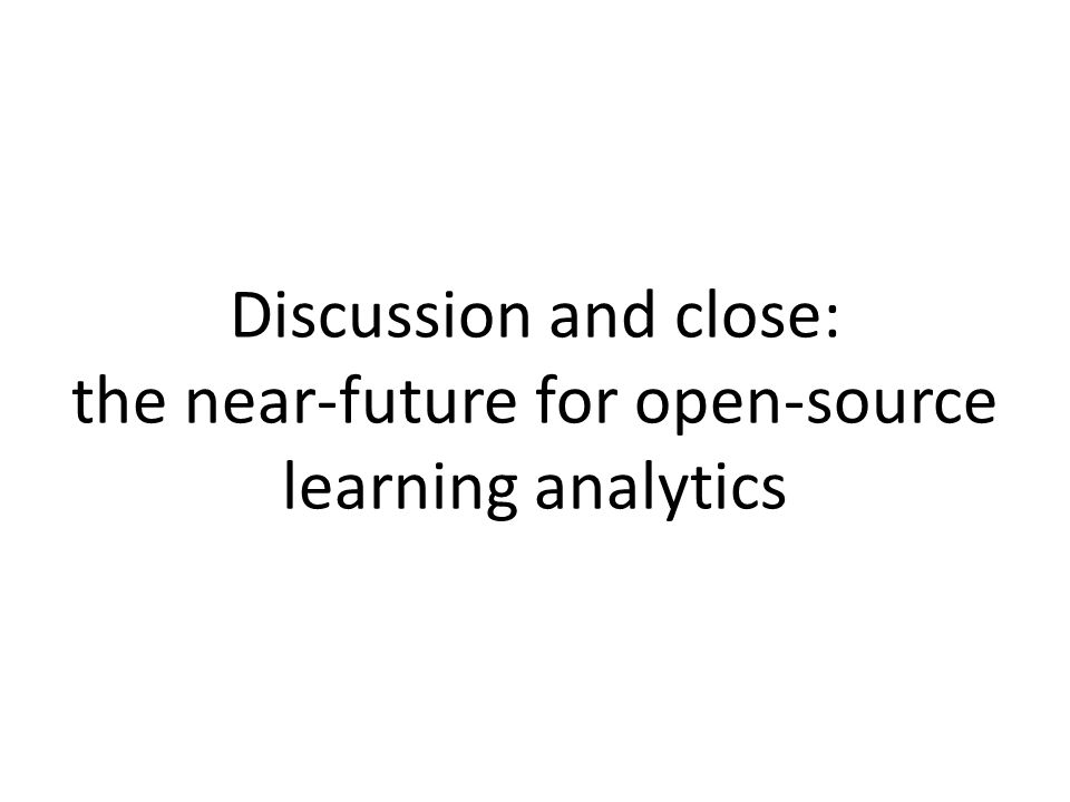 Discussion and close: the near-future for open-source learning analytics
