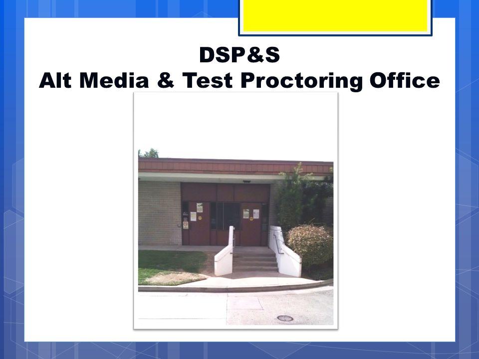 DSP&S Alt Media & Test Proctoring Office