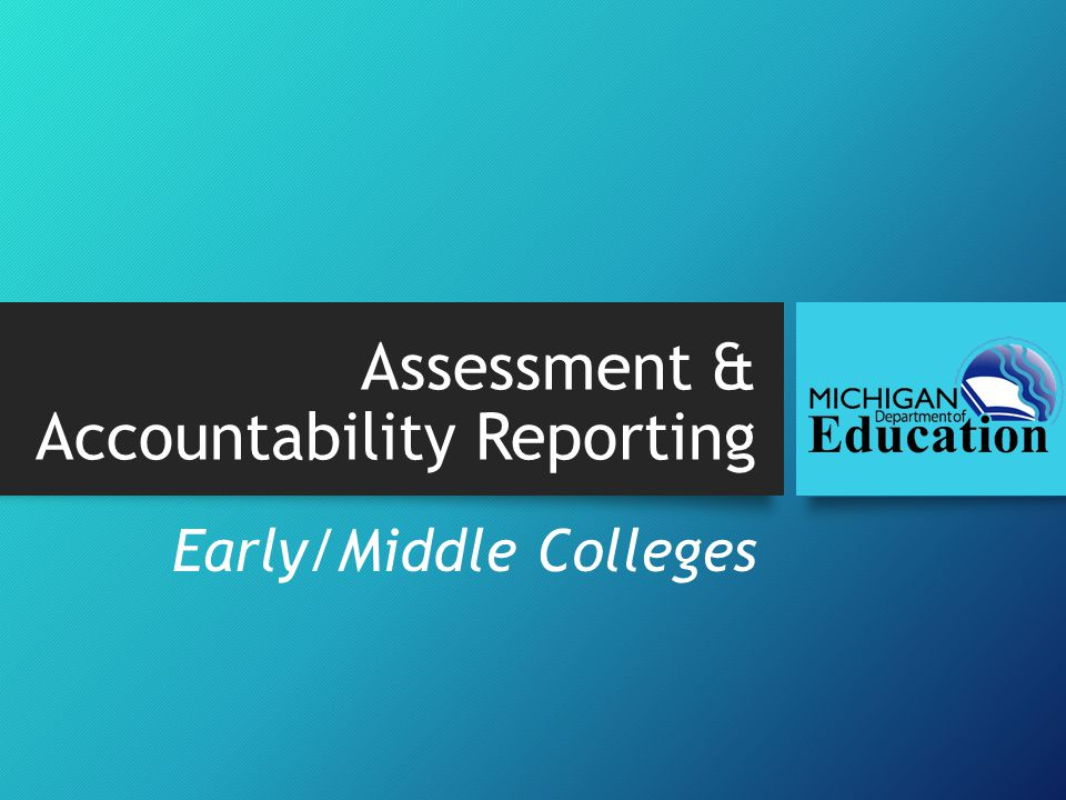 Assessment & Accountability Reporting Early/Middle Colleges