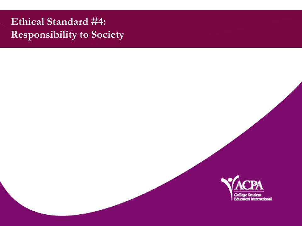 Ethical Standard #4: Responsibility to Society