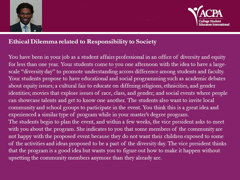 Ethical Dilemma related to Responsibility to Society You have been in your job as a student affairs professional in an office of diversity and equity