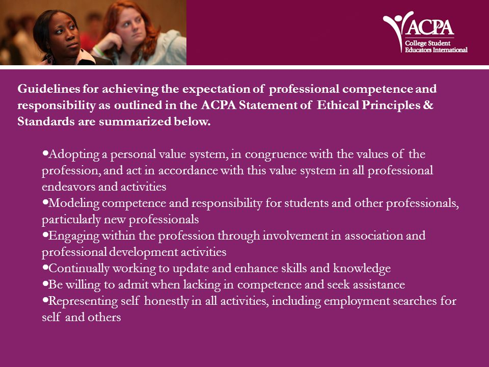 Guidelines for achieving the expectation of professional competence and responsibility as outlined in the ACPA Statement of Ethical Principles & Standards are summarized below.