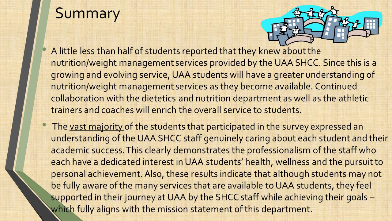 UAA SHCC Mission Statement The mission of the Student Health and Counseling Center is to promote the optimal health of our university community by providing access to high quality and affordable primary outpatient health care, preventative health care, individual counseling, consulting, outreach and health education.