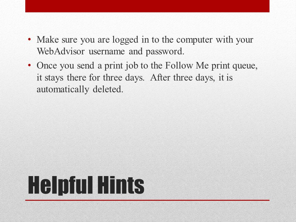 Helpful Hints Make sure you are logged in to the computer with your WebAdvisor username and password.