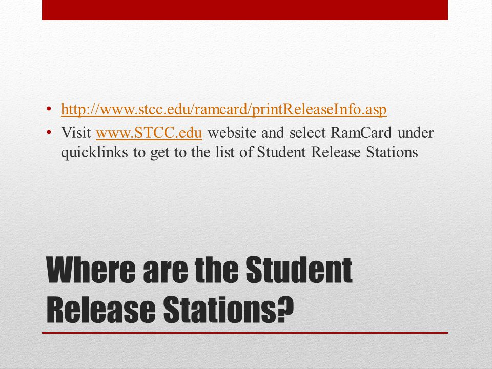 Where are the Student Release Stations? http://www.stcc.edu/ramcard/printReleaseInfo.asp Visit www.STCC.edu website and select RamCard under quicklink